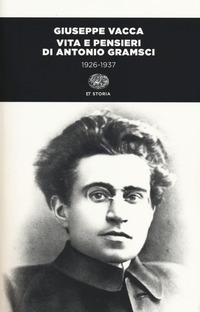 Vita e pensieri di Antonio Gramsci 1926-1937 - Vacca Giuseppe - wuz.it