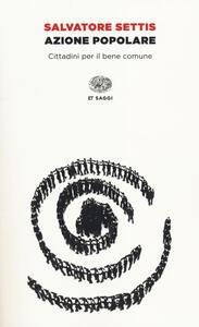 Azione popolare. Cittadini per il bene comune - Salvatore Settis - copertina