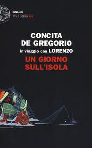Libro Un giorno sull'isola. In viaggio con Lorenzo Concita De Gregorio