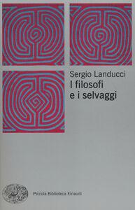 Foto Cover di I filosofi e i selvaggi, Libro di Sergio Landucci, edito da Einaudi