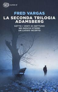 Libro La seconda trilogia Adamsberg: Sotto i venti di Nettuno-Nei boschi eterni-Un luogo incerto Fred Vargas