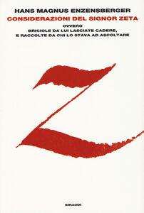 Libro Considerazioni del signor Zeta ovvero Briciole da lui lasciate cadere, e raccolte da chi lo stava ad ascoltare Hans M. Enzensberger