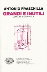 Foto Cover di Grandi e inutili. Le grandi opere in Italia, Libro di Antonio Fraschilla, edito da Einaudi