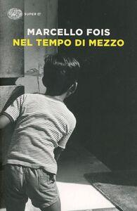 Foto Cover di Nel tempo di mezzo, Libro di Marcello Fois, edito da Einaudi