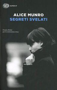 Foto Cover di Segreti svelati, Libro di Alice Munro, edito da Einaudi