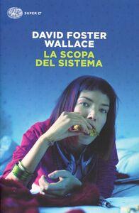 Foto Cover di La scopa del sistema, Libro di David Foster Wallace, edito da Einaudi