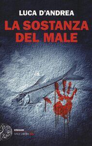 Foto Cover di La sostanza del male, Libro di Luca D'Andrea, edito da Einaudi