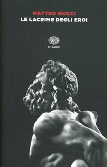 Le lacrime degli eroi - Matteo Nucci - copertina