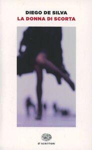 Foto Cover di La donna di scorta, Libro di Diego De Silva, edito da Einaudi