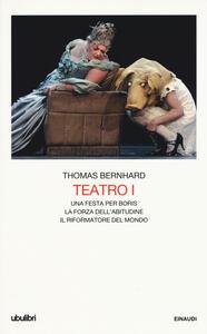 Teatro. Vol. 1: Una festa per BorisLa forza dell'abitudineIl riformatore del mondo. - Thomas Bernhard - copertina