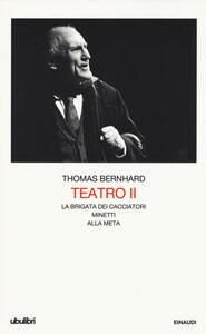 Teatro. Vol. 2: La brigata dei cacciatoriMinettiAlla meta. - Thomas Bernhard - copertina