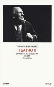 Libro Teatro. Vol. 2: La brigata dei cacciatoriMinettiAlla meta. Thomas Bernhard