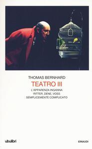Teatro. Vol. 3: L'apparenza inganna-Ritter Dene Voss-Semplicemente complicato. - Thomas Bernhard - copertina