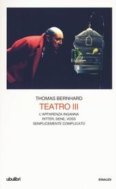 Teatro. Vol. 3: L'apparenza inganna-Ritter Dene Voss-Semplicemente complicato.