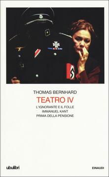 Rallydeicolliscaligeri.it Teatro. Vol. 4: L' ignorante e il folle. Immanuel Kant. Prima della pensione Image