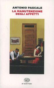 Libro La manutenzione degli affetti Antonio Pascale