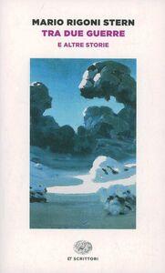 Libro Tra due guerre e altre storie Mario Rigoni Stern