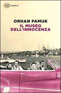 il museo dell 39 innocenza orhan pamuk libro einaudi