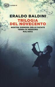 Trilogia del Novecento: Nostra Signora delle patate-Terra di nessuno-Mal'aria - Eraldo Baldini - copertina