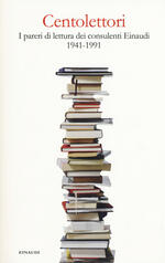 Centolettori. I pareri di lettura dei consulenti Einaudi 1941-1991