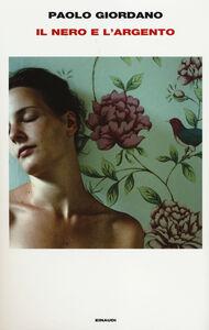 Foto Cover di Il nero e l'argento, Libro di Paolo Giordano, edito da Einaudi