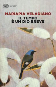 Libro Il tempo è un dio breve Mariapia Veladiano