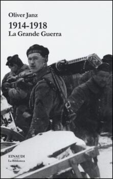 1914-1918. La Grande Guerra - Oliver Janz - copertina
