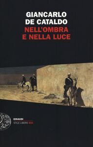 Libro Nell'ombra e nella luce Giancarlo De Cataldo