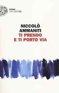 Libro Ti prendo e ti porto via Niccolò Ammaniti