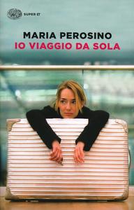 Libro Io viaggio da sola Maria Perosino