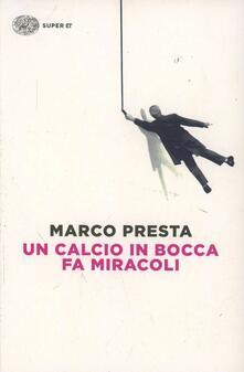 Un calcio in bocca fa miracoli - Marco Presta - copertina