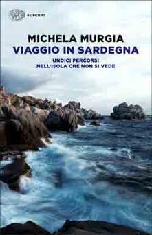 Viaggio in Sardegna. Undici percorsi nell'isola che non si vede - Michela Murgia - copertina