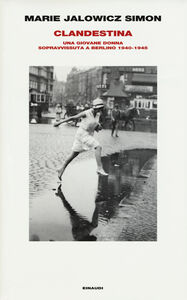 Libro Clandestina. Una giovane donna sopravvissuta a Berlino (1940-1945) Marie Jalowicz Simon