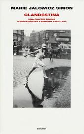 Clandestina. Una giovane donna sopravvissuta a Berlino (1940-1945)