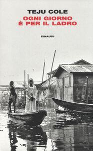 Foto Cover di Ogni giorno è per il ladro, Libro di Teju Cole, edito da Einaudi