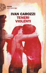 Libro Teneri violenti Ivan Carozzi