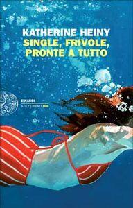 Libro Single, frivole, pronte a tutto Katherine Heiny