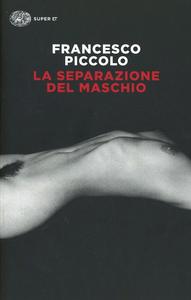Libro La separazione del maschio Francesco Piccolo