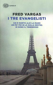 I tre evangelisti: Chi è morto alzi la mano-Un po' più in là sulla destra-Io sono il tenebroso - Fred Vargas - copertina