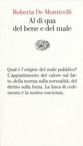Foto Cover di Al di qua del bene e del male. Per una teoria dei valori, Libro di Roberta De Monticelli, edito da Einaudi