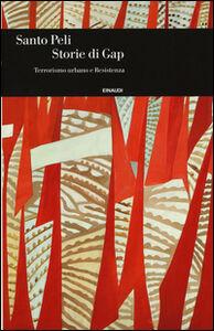 Foto Cover di Storie di Gap. Terrorismo urbano e resistenza, Libro di Santo Peli, edito da Einaudi