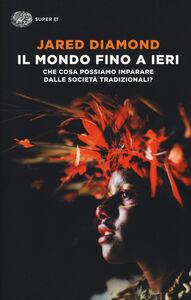 Foto Cover di Il mondo fino a ieri. Che cosa possiamo imparare dalle società tradizionali?, Libro di Jared Diamond, edito da Einaudi