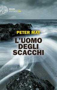 Foto Cover di L' uomo degli scacchi, Libro di Peter May, edito da Einaudi