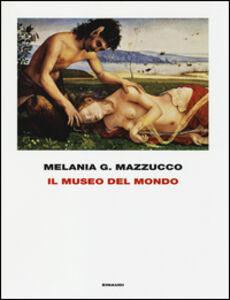 Foto Cover di Il museo del mondo, Libro di Melania G. Mazzucco, edito da Einaudi