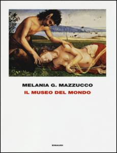 Libro Il museo del mondo. Ediz. illustrata Melania Gaia Mazzucco