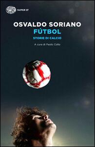Libro Fútbol. Storie di calcio Osvaldo Soriano