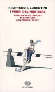 Libro I ferri del mestiere. Manuale involontario di scrittura con esercizi svolti Carlo Fruttero , Franco Lucentini