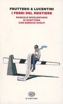 I ferri del mestiere. Manuale involontario di scrittura con esercizi svolti - Carlo Fruttero,Franco Lucentini - copertina