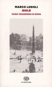 Foto Cover di Isole. Guida vagabonda di Roma, Libro di Marco Lodoli, edito da Einaudi