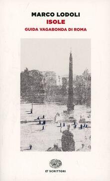 Isole. Guida vagabonda di Roma - Marco Lodoli - copertina